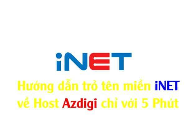 Hướng dẫn trỏ tên miền iNET về Host Azdigi chỉ với 5 Phút