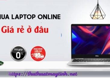 4 Địa chỉ mua Laptop online giá rẻ nhất hiện nay