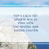 Top 5 Cách Tắt Update Win 10 Vĩnh Viễn Cho Những Bạn Không Chuyên