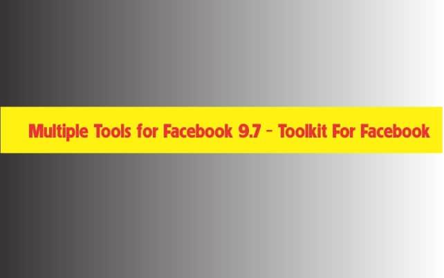Multiple Tools for Facebook 9.7 – Tool Đa Năng Cho Facebook