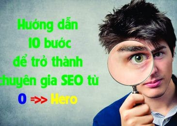 Hướng dẫn 10 bước để trở thành chuyên gia SEO từ 0 -> Hero