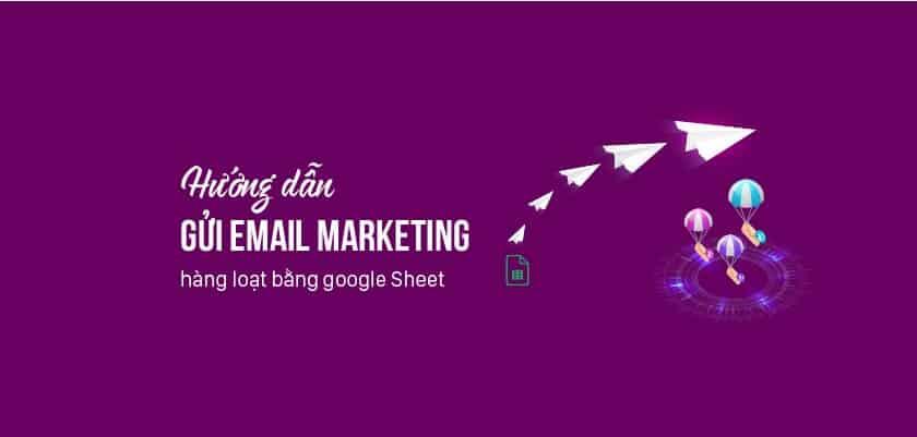 Gửi 100 Email Marketing siêu tiết kiệm với Google Sheet